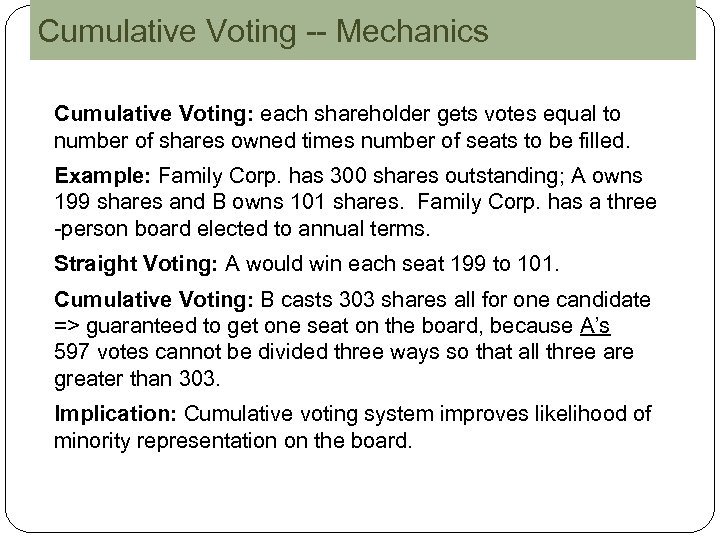 Cumulative Voting -- Mechanics Cumulative Voting: each shareholder gets votes equal to number of