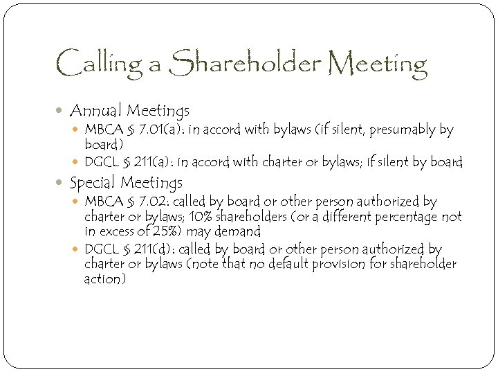 Calling a Shareholder Meeting Annual Meetings MBCA § 7. 01(a): in accord with bylaws