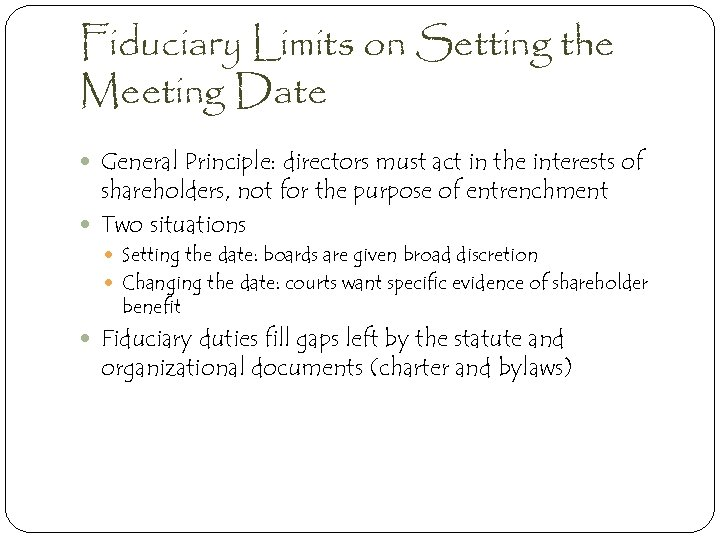 Fiduciary Limits on Setting the Meeting Date General Principle: directors must act in the