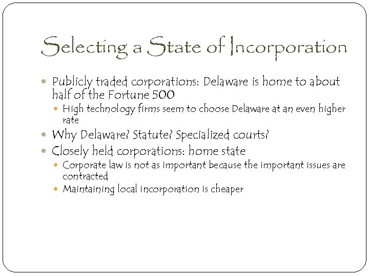 Selecting a State of Incorporation Publicly traded corporations: Delaware is home to about half