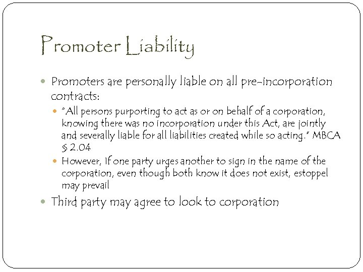 "Promoter Liability Promoters are personally liable on all pre-incorporation contracts: ""All persons purporting to"