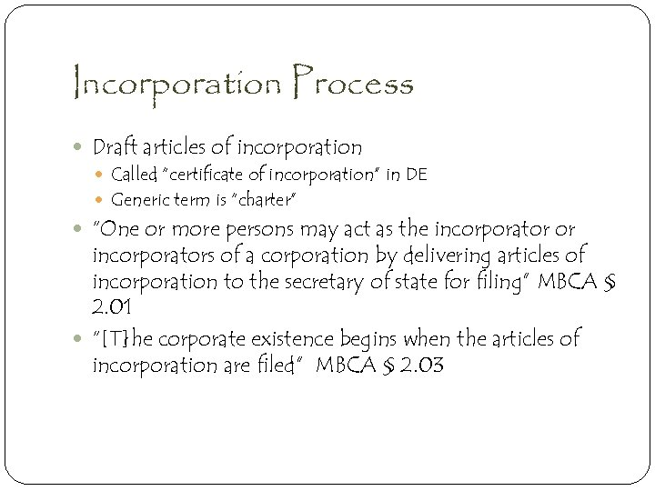"Incorporation Process Draft articles of incorporation Called ""certificate of incorporation"" in DE Generic term"