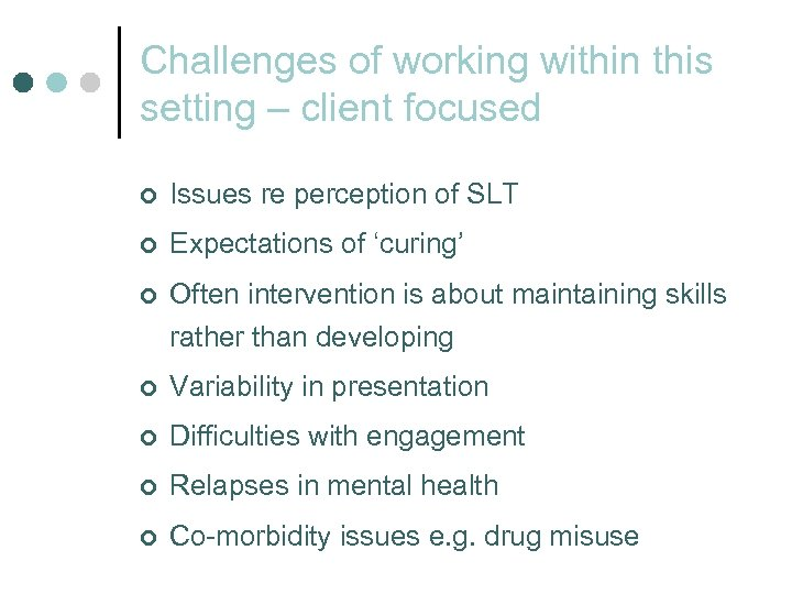 Challenges of working within this setting – client focused ¢ Issues re perception of