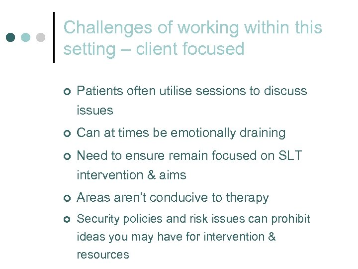 Challenges of working within this setting – client focused ¢ Patients often utilise sessions