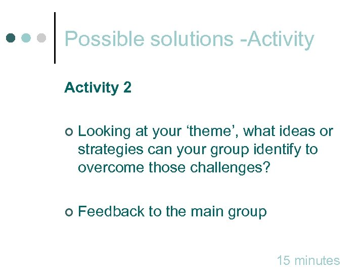 Possible solutions -Activity 2 ¢ Looking at your 'theme', what ideas or strategies can