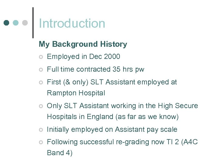 Introduction My Background History ¢ Employed in Dec 2000 ¢ Full time contracted 35
