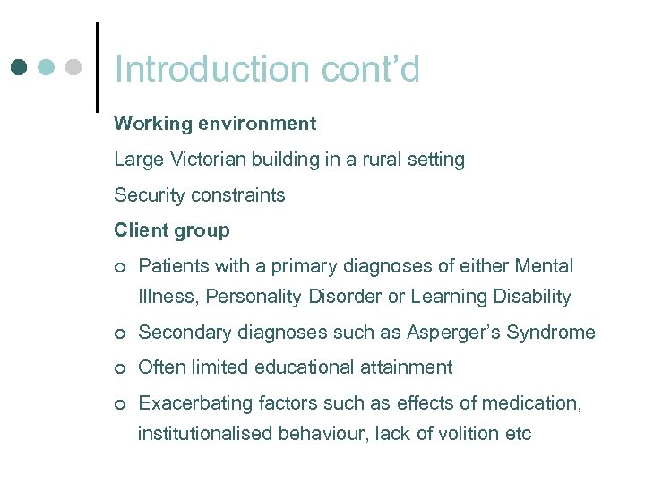 Introduction cont'd Working environment Large Victorian building in a rural setting Security constraints Client