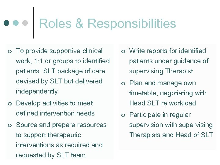 Roles & Responsibilities ¢ To provide supportive clinical work, 1: 1 or groups to