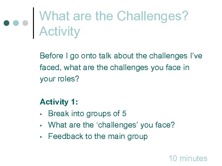 What are the Challenges? Activity Before I go onto talk about the challenges I've
