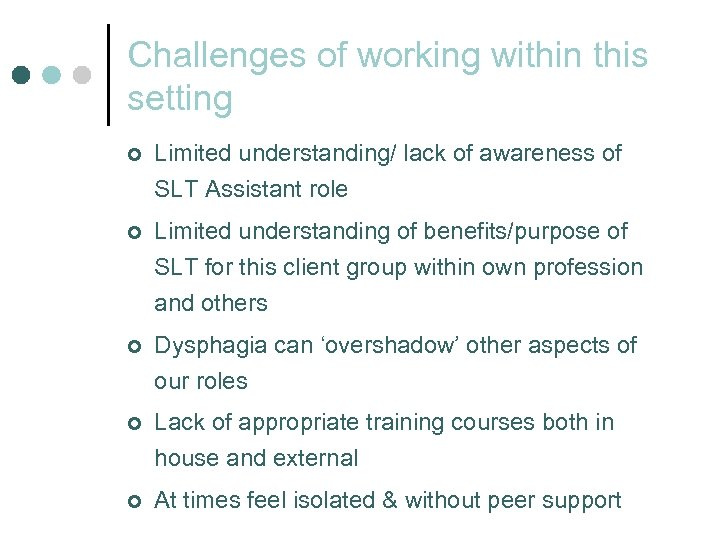Challenges of working within this setting ¢ Limited understanding/ lack of awareness of SLT