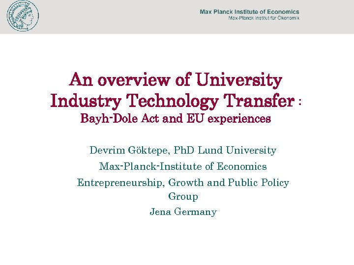 An overview of University Industry Technology Transfer : Bayh-Dole Act and EU experiences Devrim