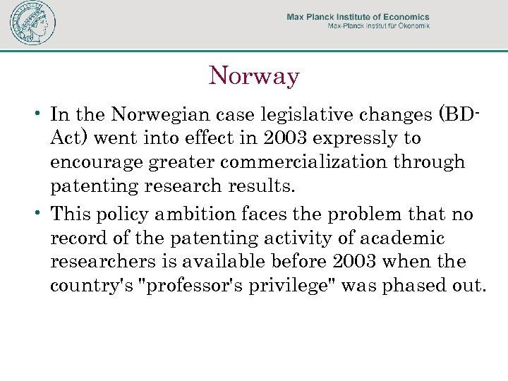 Norway • In the Norwegian case legislative changes (BDAct) went into effect in 2003