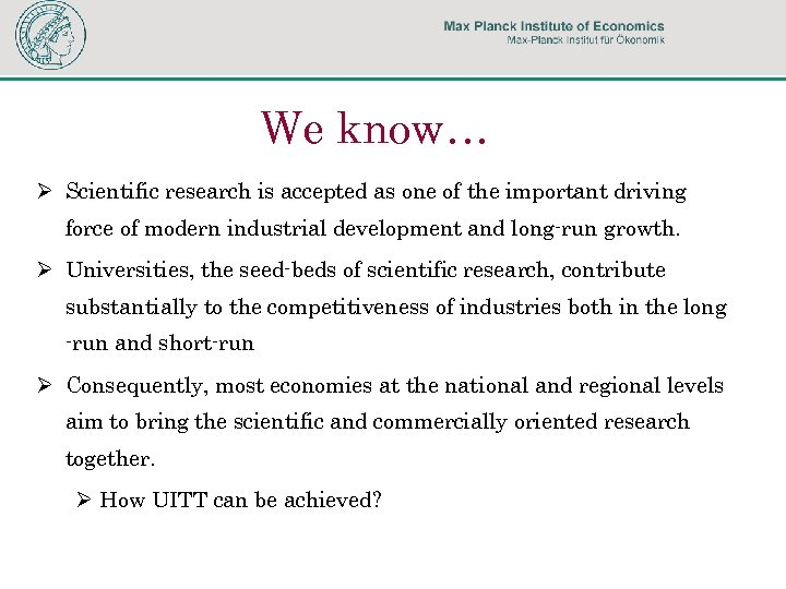 We know… Ø Scientific research is accepted as one of the important driving force