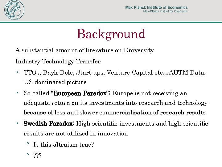 Background A substantial amount of literature on University Industry Technology Transfer • TTOs, Bayh-Dole,