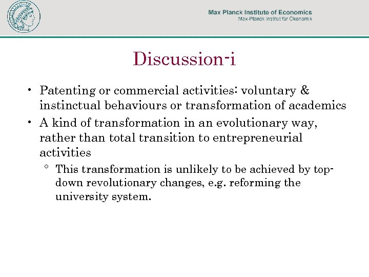 Discussion-i • Patenting or commercial activities: voluntary & instinctual behaviours or transformation of academics