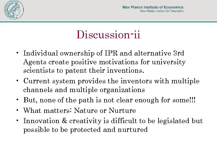 Discussion-ii • Individual ownership of IPR and alternative 3 rd Agents create positive motivations