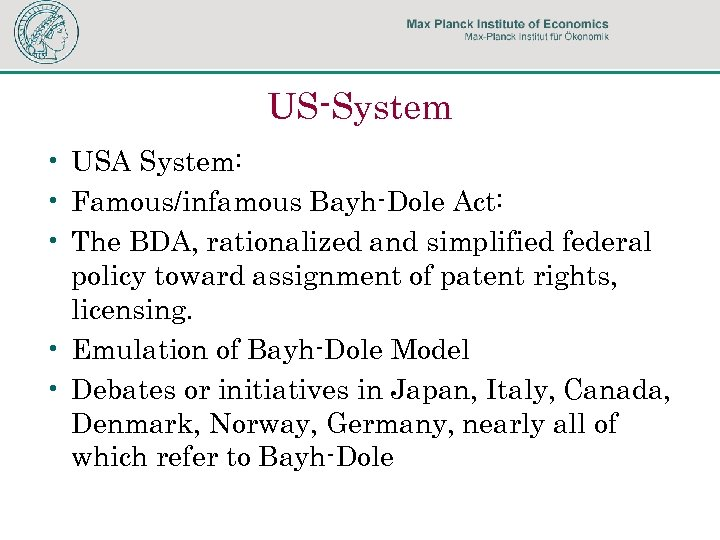 US-System • USA System: • Famous/infamous Bayh-Dole Act: • The BDA, rationalized and simplified