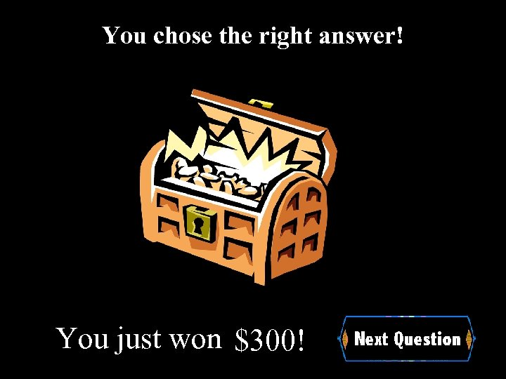 You chose the right answer! You just won $300!