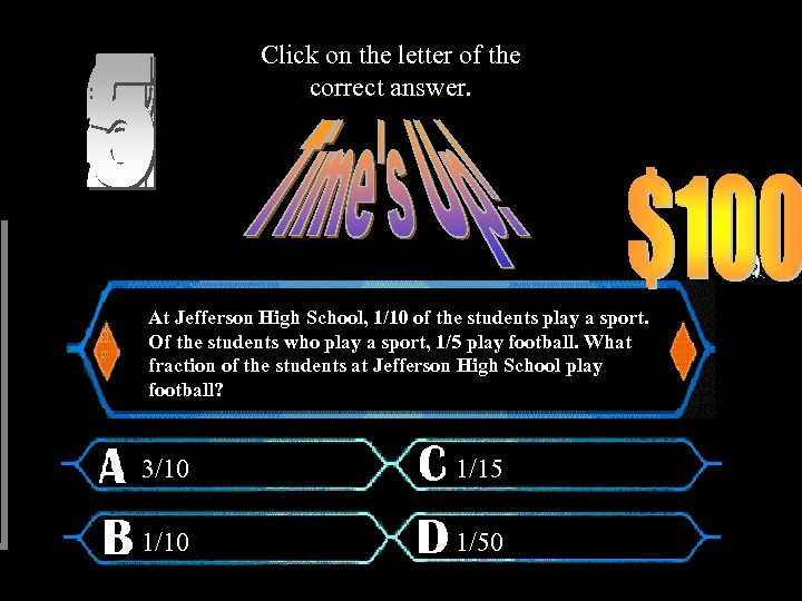 Click on the letter of the correct answer. At Jefferson High School, 1/10 of