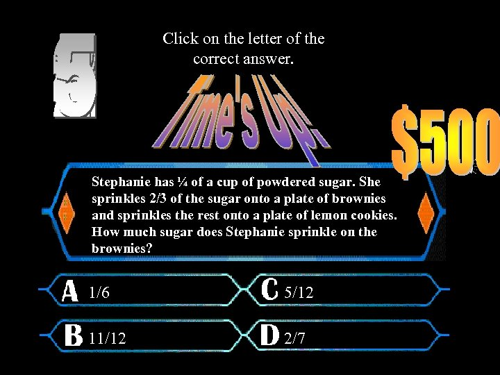 Click on the letter of the correct answer. Stephanie has ¼ of a cup