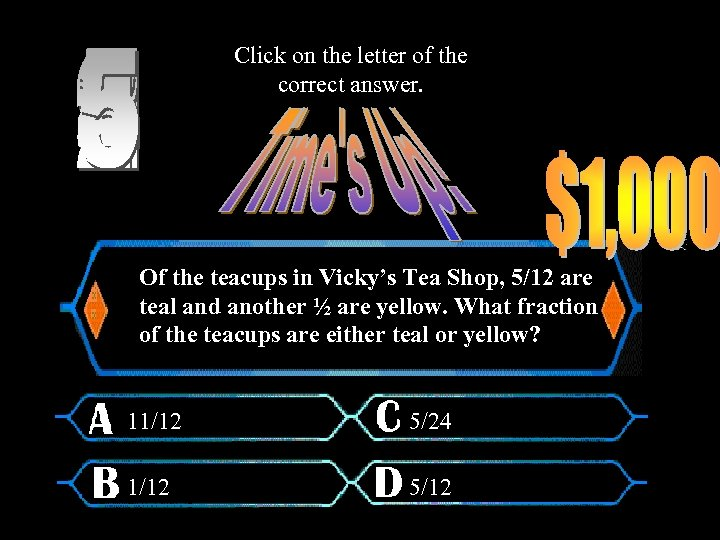 Click on the letter of the correct answer. Of the teacups in Vicky's Tea