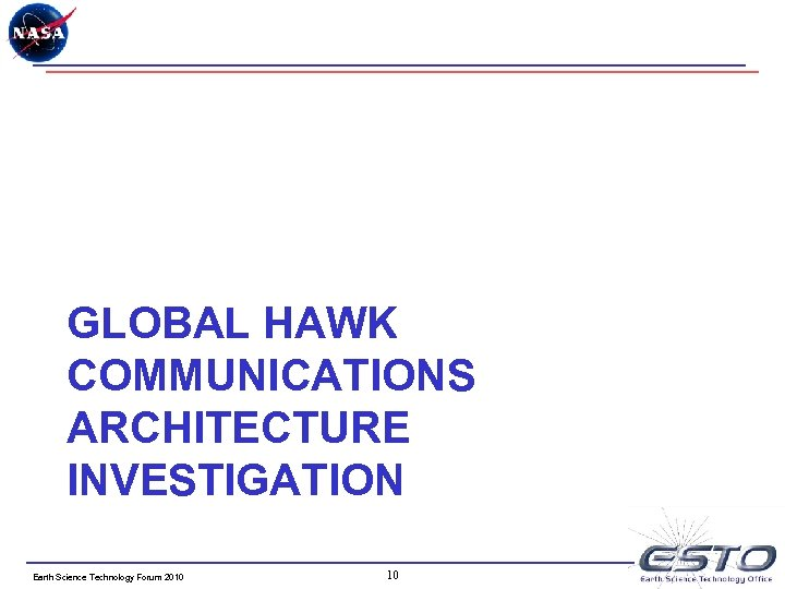 GLOBAL HAWK COMMUNICATIONS ARCHITECTURE INVESTIGATION Earth Science Technology Forum 2010 10