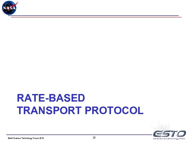 RATE-BASED TRANSPORT PROTOCOL Earth Science Technology Forum 2010 19