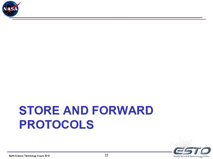 STORE AND FORWARD PROTOCOLS Earth Science Technology Forum 2010 23