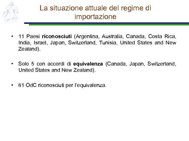 La situazione attuale del regime di importazione • 11 Paesi riconosciuti (Argentina, Australia, Canada,