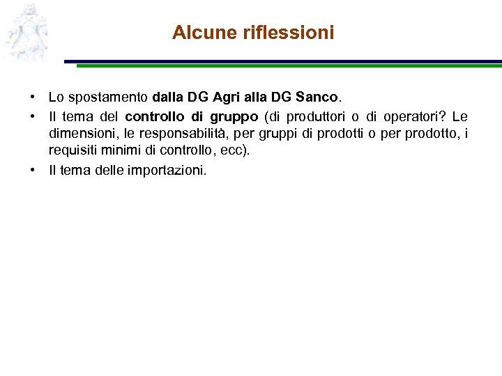 Alcune riflessioni • Lo spostamento dalla DG Agri alla DG Sanco. • Il tema