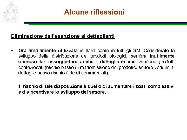 Alcune riflessioni Eliminazione dell'esenzione ai dettaglianti • Ora ampiamente utilizzata in Italia come in