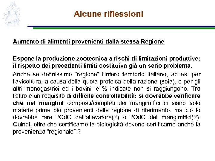 Alcune riflessioni Aumento di alimenti provenienti dalla stessa Regione Espone la produzione zootecnica a