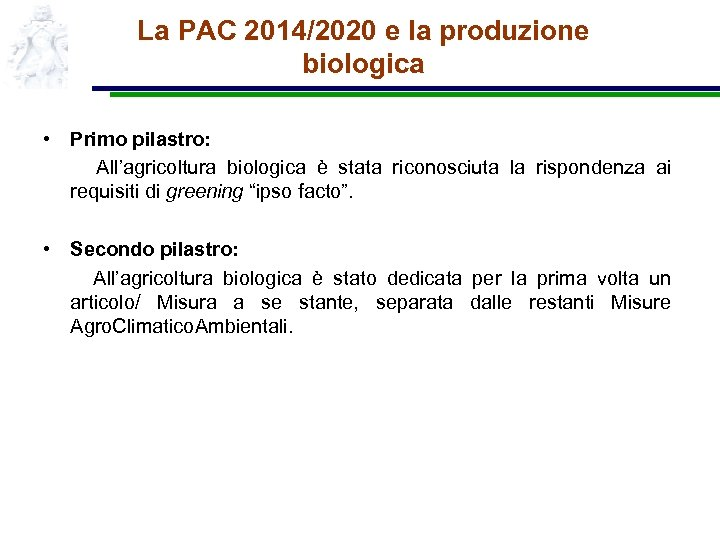 La PAC 2014/2020 e la produzione biologica • Primo pilastro: All'agricoltura biologica è stata