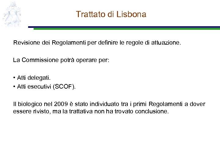 Trattato di Lisbona Revisione dei Regolamenti per definire le regole di attuazione. La Commissione