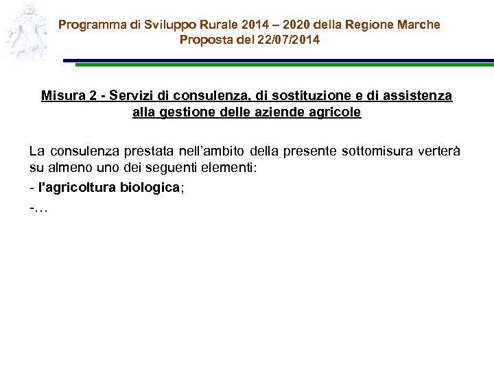 Programma di Sviluppo Rurale 2014 – 2020 della Regione Marche Proposta del 22/07/2014 Misura