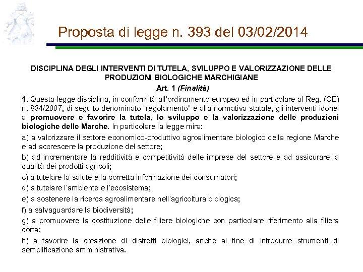 Proposta di legge n. 393 del 03/02/2014 DISCIPLINA DEGLI INTERVENTI DI TUTELA, SVILUPPO E
