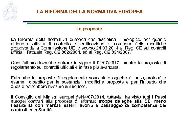 LA RIFORMA DELLA NORMATIVA EUROPEA Le proposte La Riforma della normativa europea che disciplina