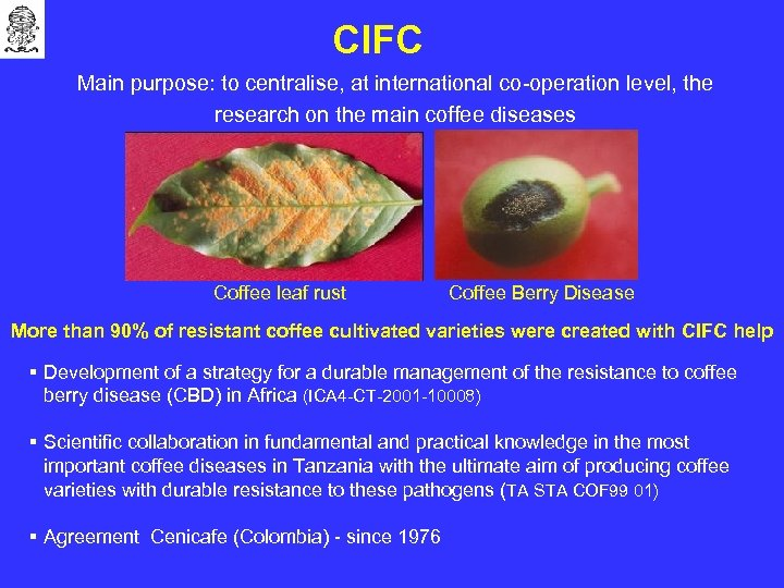 CIFC Main purpose: to centralise, at international co-operation level, the research on the main