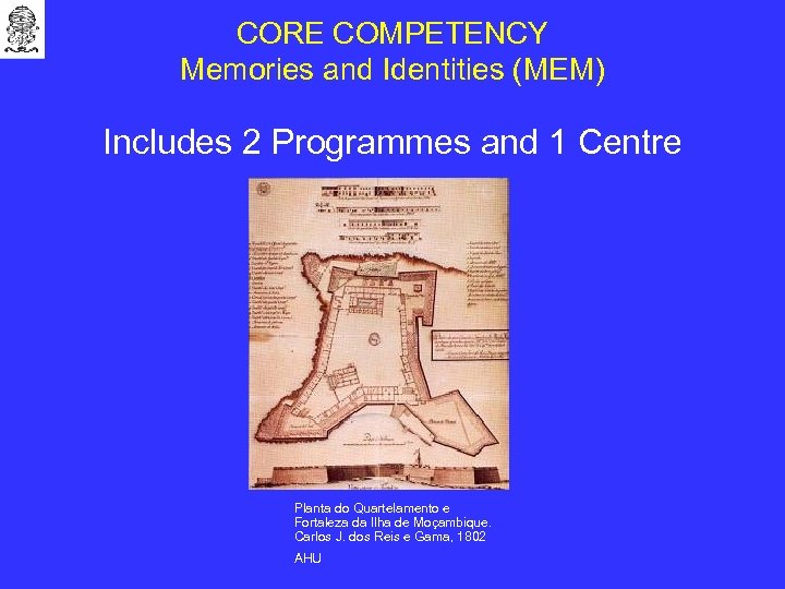 CORE COMPETENCY Memories and Identities (MEM) Includes 2 Programmes and 1 Centre Planta do
