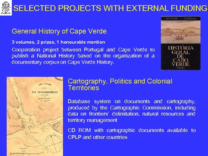 SELECTED PROJECTS WITH EXTERNAL FUNDING General History of Cape Verde 3 volumes, 2 prizes,