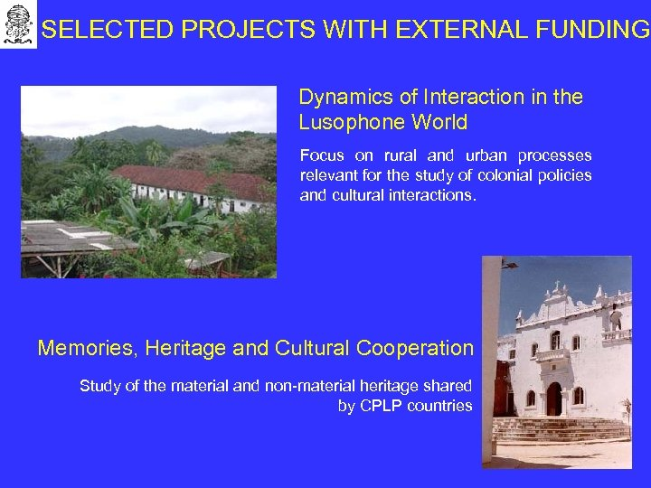 SELECTED PROJECTS WITH EXTERNAL FUNDING Dynamics of Interaction in the Lusophone World Focus on