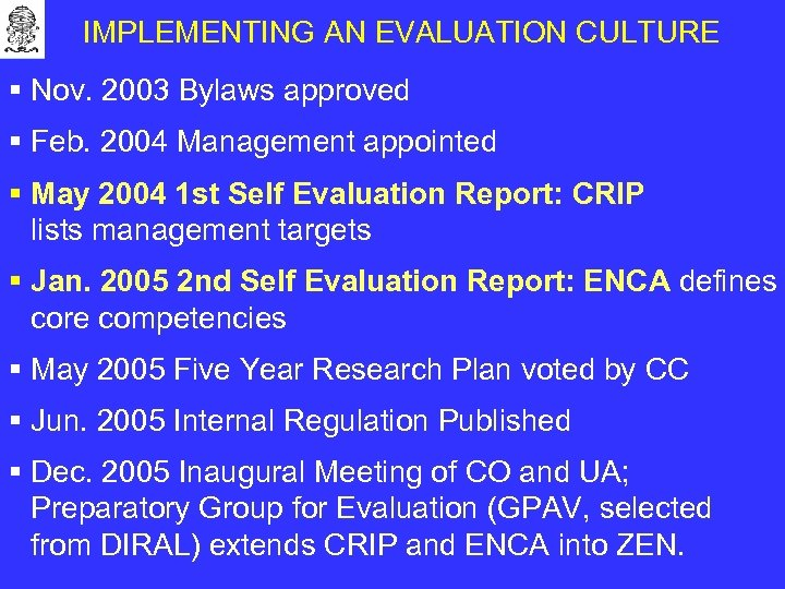 IMPLEMENTING AN EVALUATION CULTURE § Nov. 2003 Bylaws approved § Feb. 2004 Management appointed