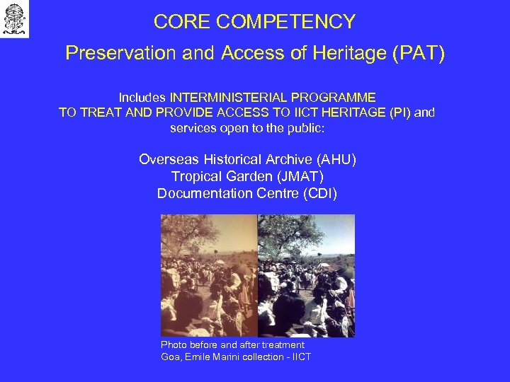 CORE COMPETENCY Preservation and Access of Heritage (PAT) Includes INTERMINISTERIAL PROGRAMME TO TREAT AND
