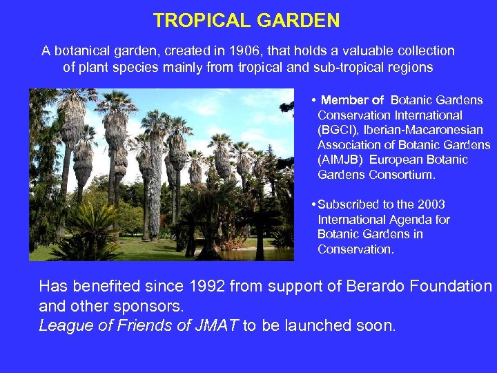 TROPICAL GARDEN A botanical garden, created in 1906, that holds a valuable collection of