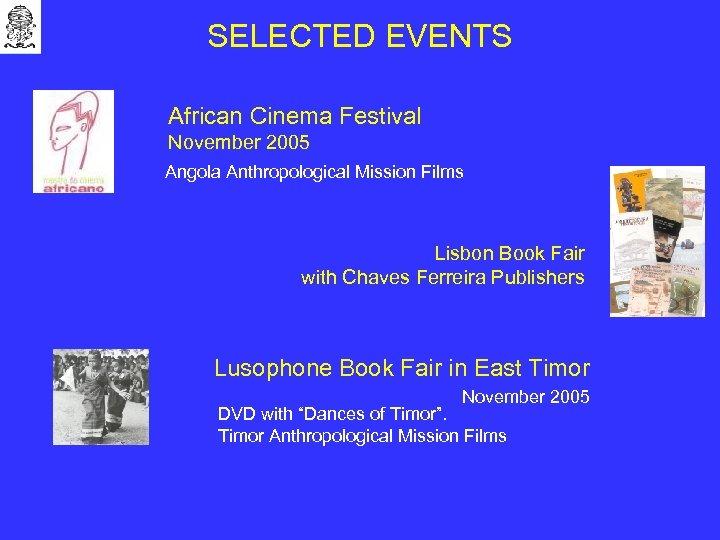 SELECTED EVENTS African Cinema Festival November 2005 Angola Anthropological Mission Films Lisbon Book Fair