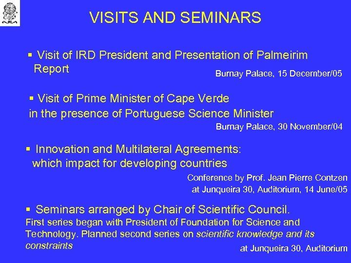 VISITS AND SEMINARS § Visit of IRD President and Presentation of Palmeirim Report Burnay