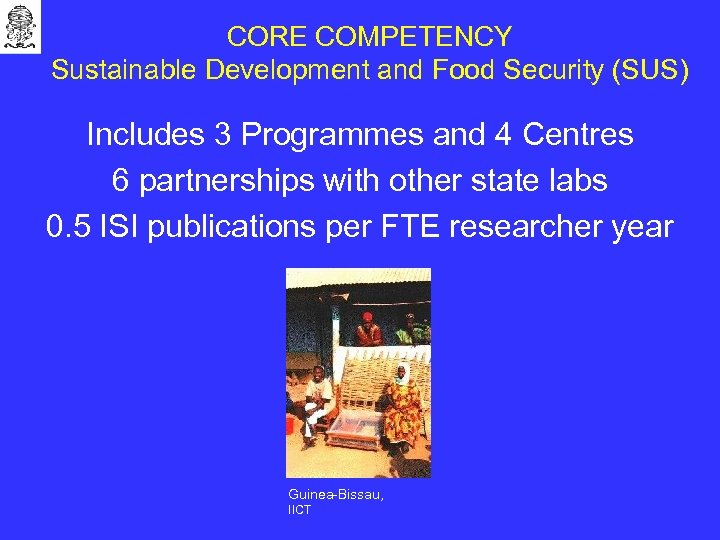 CORE COMPETENCY Sustainable Development and Food Security (SUS) Includes 3 Programmes and 4 Centres