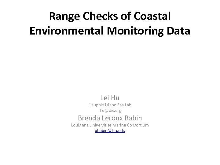 Range Checks of Coastal Environmental Monitoring Data Lei Hu Dauphin Island Sea Lab lhu@dis.