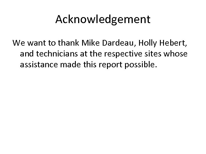 Acknowledgement We want to thank Mike Dardeau, Holly Hebert, and technicians at the respective