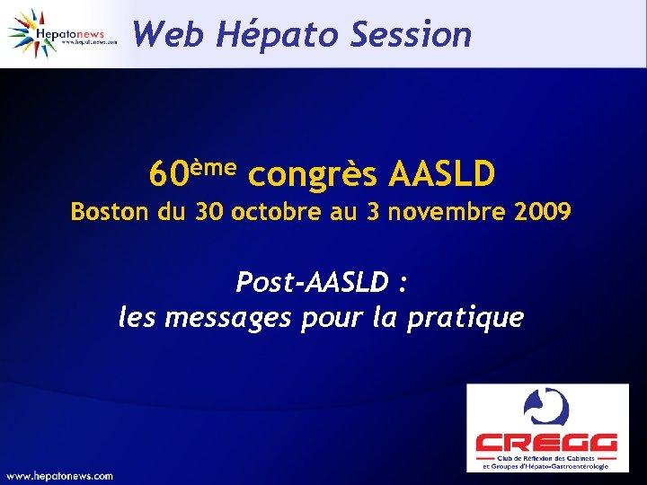 Web Hépato Session 60ème congrès AASLD Boston du 30 octobre au 3 novembre 2009